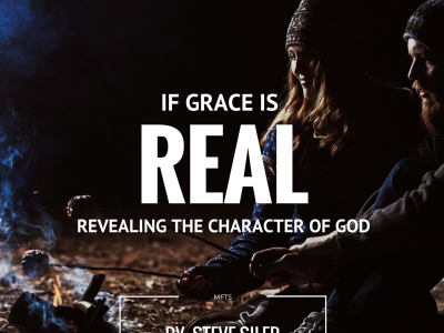 If Grace is Real: Revealing the Character of God
