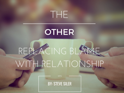 The Other – Replacing Blame with Relationship